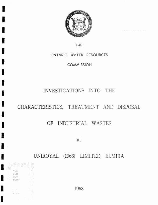 Ontario Ministry of Environment; Ontario Water Resources Commission - Investigations into the characteristics, treatment and disposal of industrial wastes at Uniroyal (1966) Limited, Elmira
