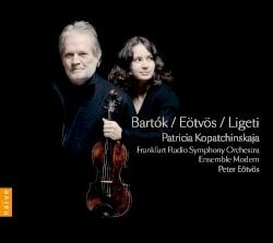 Bartók / Eötvös / Ligeti by Béla Bartók ,   Eötvös Péter ,   György Ligeti ;   Patricia Kopatchinskaja ,   Frankfurt Radio Symphony Orchestra ,   Ensemble Modern ,   Eötvös Péter