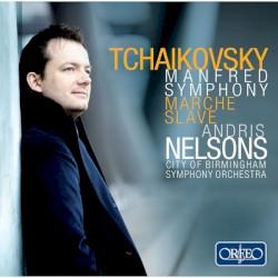 Manfred Symphony, Marche slave (Live) by Пётр Ильич Чайковский ;   Andris Nelsons  &   City of Birmingham Symphony Orchestra