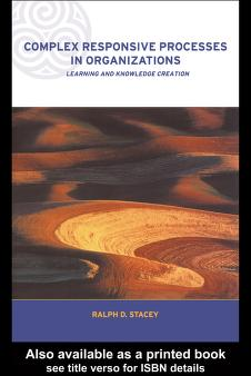 Complex responsive processes in organizations by Ralph D. Stacey