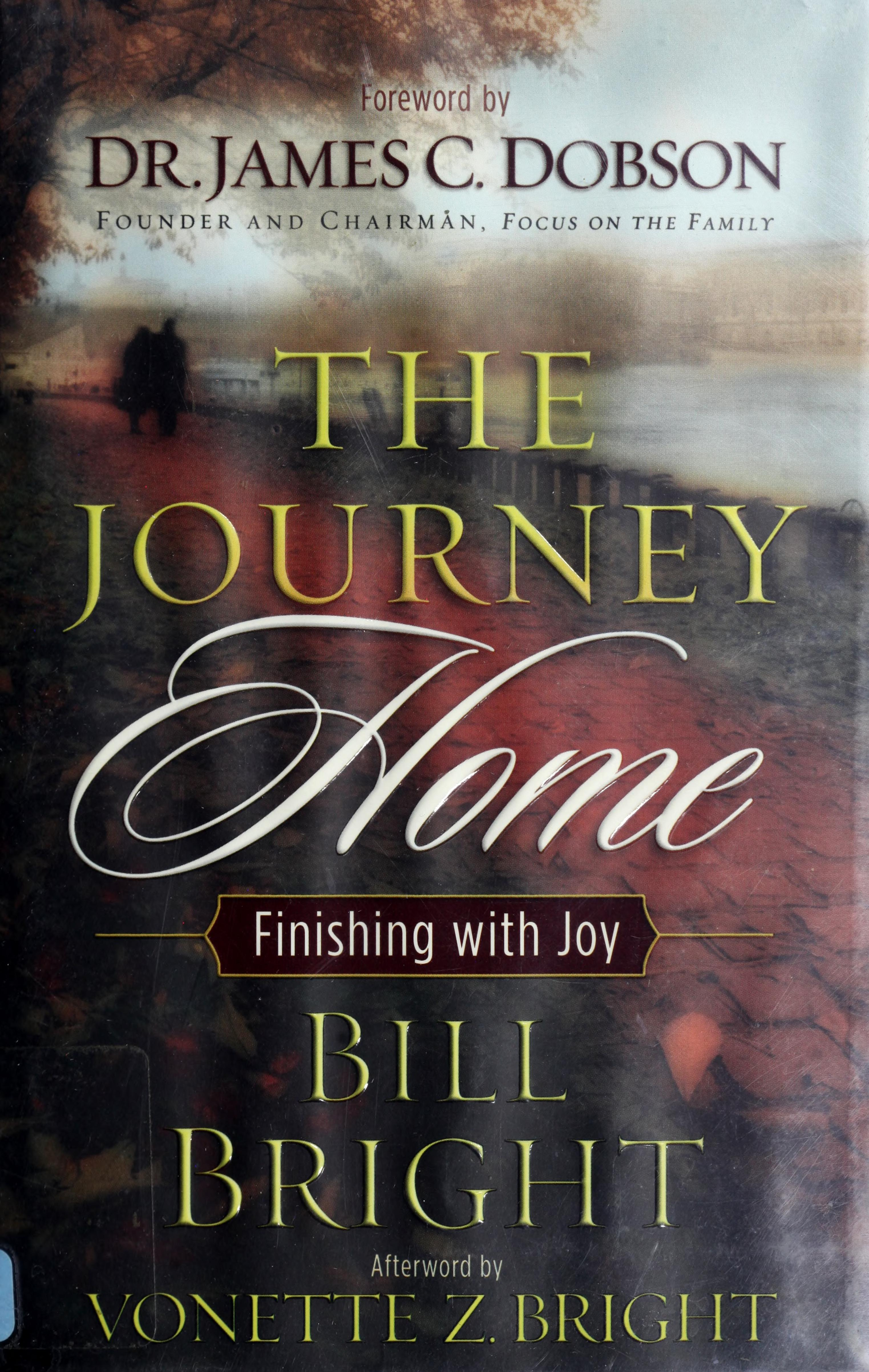 The Journey Home Finishing With Joy Bright Bill Free Download Borrow And Streaming Internet Archive