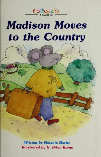 Cover of: Madison moves to the country | Melanie Martin