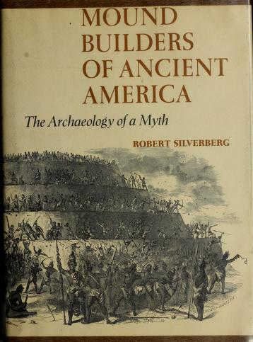 Mound builders of ancient America by Robert Silverberg