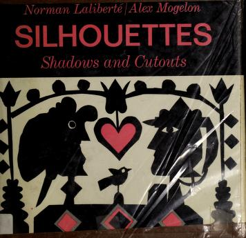Cover of: Silhouettes, shadows, and cutouts   Norman Laliberté